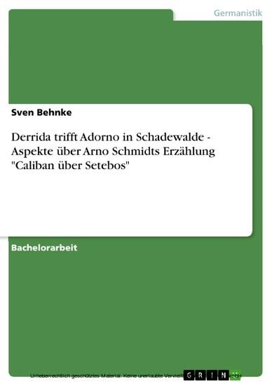 Derrida trifft Adorno in Schadewalde - Aspekte über Arno Schmidts Erzählung 'Caliban über Setebos' - Blick ins Buch