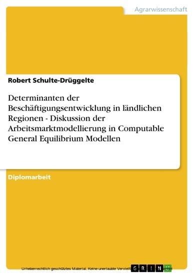 Determinanten der Beschäftigungsentwicklung in ländlichen Regionen - Diskussion der Arbeitsmarktmodellierung in Computable General Equilibrium Modellen - Blick ins Buch