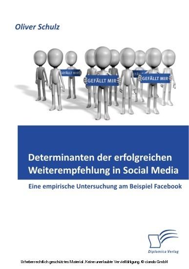 Determinanten der erfolgreichen Weiterempfehlung in Social Media: Eine empirische Untersuchung am Beispiel Facebook - Blick ins Buch