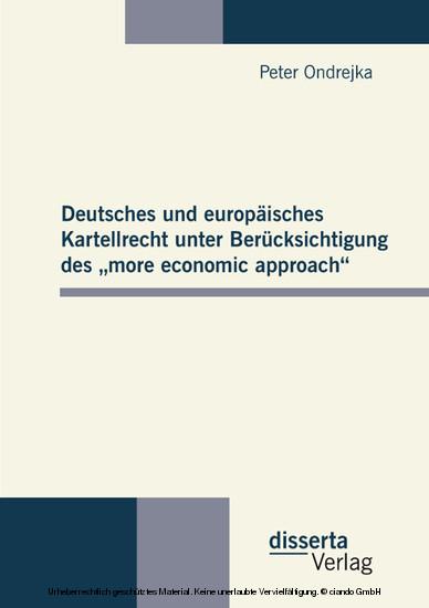 Deutsches und europäisches Kartellrecht unter Berücksichtigung des ´more economic approach´ - Blick ins Buch