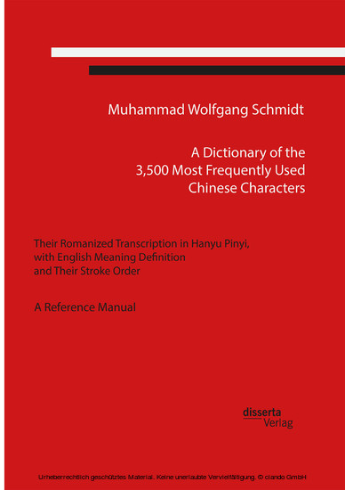A Dictionary of the 3,500 Most Frequently Used Chinese Characters: Their Romanized Transcription in Hanyu Pinyi,. with English Meaning Definition, and Their Stroke Order. A Reference Manual - Blick ins Buch