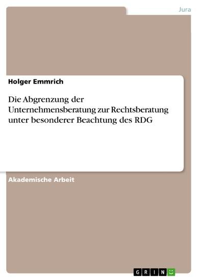 Die Abgrenzung der Unternehmensberatung zur Rechtsberatung unter besonderer Beachtung des RDG - Blick ins Buch