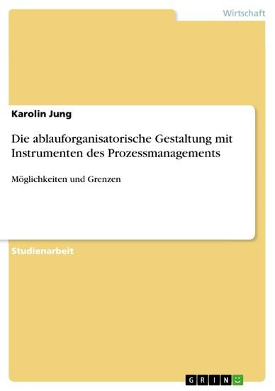 Die ablauforganisatorische Gestaltung mit Instrumenten des Prozessmanagements - Blick ins Buch