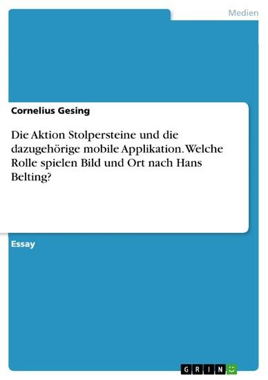 Die Aktion Stolpersteine und die dazugehörige mobile Applikation. Welche Rolle spielen Bild und Ort nach Hans Belting? - Blick ins Buch