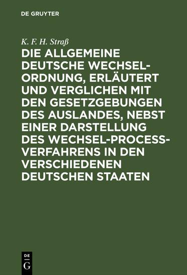 Die allgemeine deutsche Wechsel-Ordnung, erläutert und verglichen mit den Gesetzgebungen des Auslandes, nebst einer Darstellung des Wechsel-Proceß-Verfahrens in den verschiedenen deutschen Staaten - Blick ins Buch