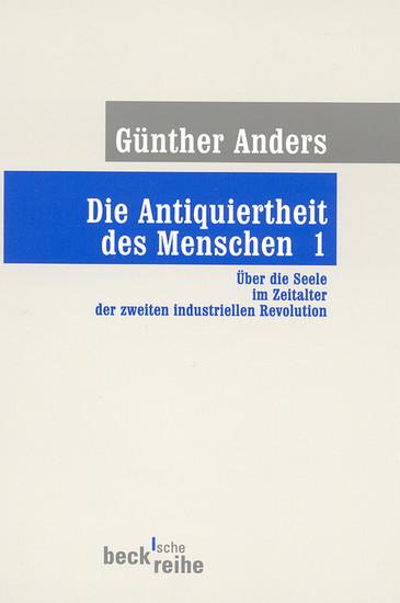 Die Antiquiertheit des Menschen Bd. I: Über die Seele im Zeitalter der zweiten industriellen Revolution - Blick ins Buch