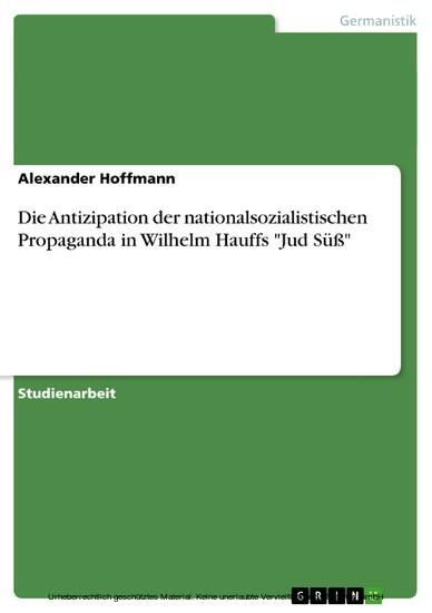 Die Antizipation der nationalsozialistischen Propaganda in Wilhelm Hauffs 'Jud Süß' - Blick ins Buch
