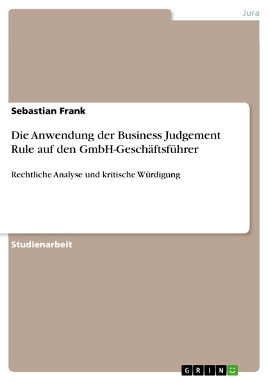Die Anwendung der Business Judgement Rule auf den GmbH-Geschäftsführer - Blick ins Buch