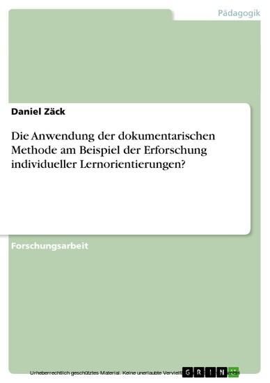 Die Anwendung der dokumentarischen Methode am Beispiel der Erforschung individueller Lernorientierungen? - Blick ins Buch