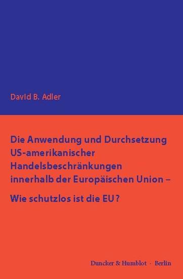 Die Anwendung und Durchsetzung US-amerikanischer Handelsbeschränkungen innerhalb der Europäischen Union - Wie schutzlos ist die EU? - Blick ins Buch