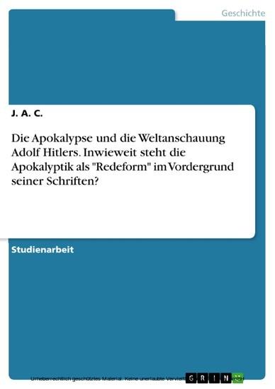 Die Apokalypse und die Weltanschauung Adolf Hitlers. Inwieweit steht die Apokalyptik als 'Redeform' im Vordergrund seiner Schriften? - Blick ins Buch