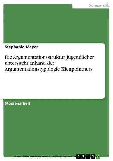 Die Argumentationsstruktur Jugendlicher untersucht anhand der Argumentationstypologie Kienpointners - Blick ins Buch