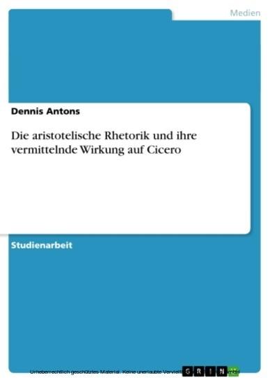 Die aristotelische Rhetorik und ihre vermittelnde Wirkung auf Cicero - Blick ins Buch