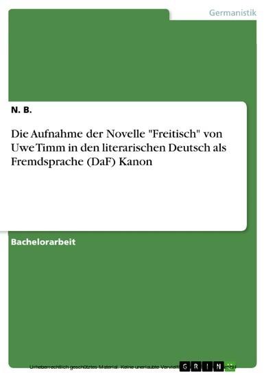 Die Aufnahme der Novelle 'Freitisch' von Uwe Timm in den literarischen Deutsch als Fremdsprache (DaF) Kanon - Blick ins Buch