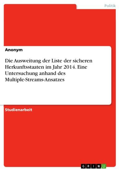 Die Ausweitung der Liste der sicheren Herkunftsstaaten im Jahr 2014. Eine Untersuchung anhand des Multiple-Streams-Ansatzes - Blick ins Buch