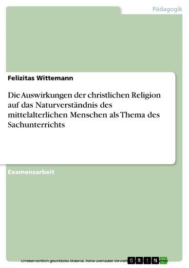 Die Auswirkungen der christlichen Religion auf das Naturverständnis des mittelalterlichen Menschen als Thema des Sachunterrichts - Blick ins Buch