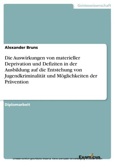 Die Auswirkungen von materieller Deprivation und Defiziten in der Ausbildung auf die Entstehung von Jugendkriminalität und Möglichkeiten der Prävention - Blick ins Buch
