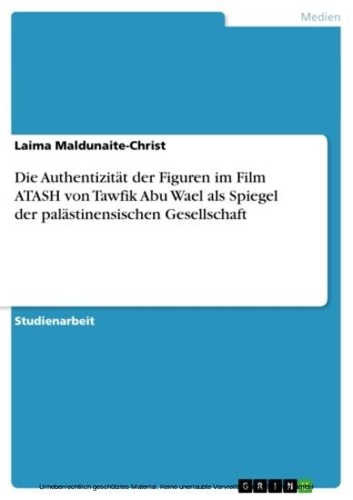 Die Authentizität der Figuren im Film ATASH von Tawfik Abu Wael als Spiegel der palästinensischen Gesellschaft - Blick ins Buch