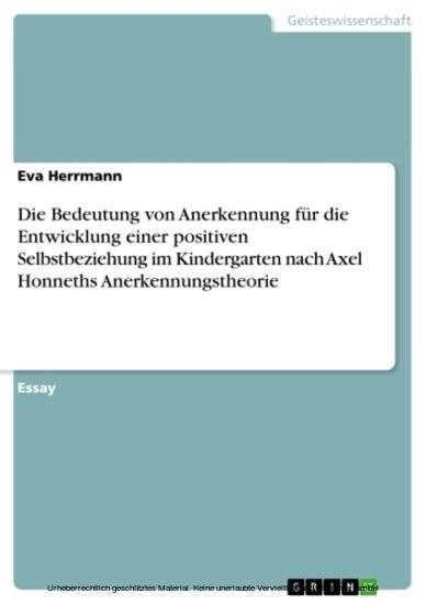 Die Bedeutung von Anerkennung für die Entwicklung einer positiven Selbstbeziehung im Kindergarten nach Axel Honneths Anerkennungstheorie - Blick ins Buch