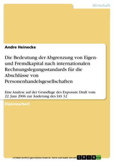 Die Bedeutung der Abgrenzung von Eigen- und Fremdkapital nach internationalen Rechnungslegungsstandards für die Abschlüsse von Personenhandelsgesellschaften - Blick ins Buch