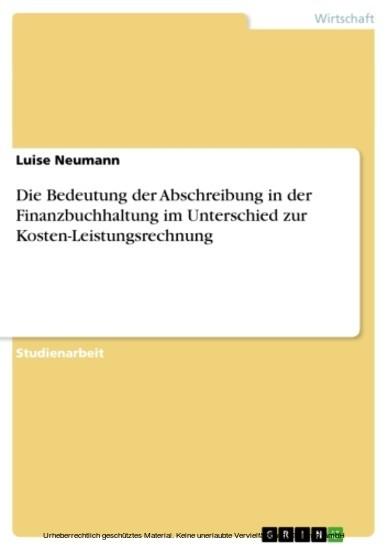 Die Bedeutung der Abschreibung in der Finanzbuchhaltung im Unterschied zur Kosten-Leistungsrechnung - Blick ins Buch
