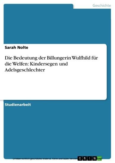 Die Bedeutung der Billungerin Wulfhild für die Welfen: Kindersegen und Adelsgeschlechter - Blick ins Buch