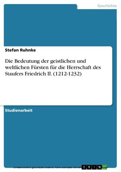 Die Bedeutung der geistlichen und weltlichen Fürsten für die Herrschaft des Staufers Friedrich II. (1212-1232) - Blick ins Buch