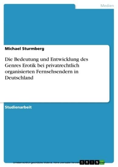 Die Bedeutung und Entwicklung des Genres Erotik bei privatrechtlich organisierten Fernsehsendern in Deutschland - Blick ins Buch
