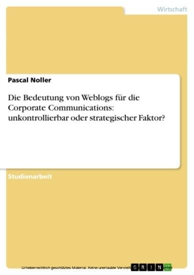 Die Bedeutung von Weblogs für die Corporate Communications: unkontrollierbar oder strategischer Faktor? - Blick ins Buch