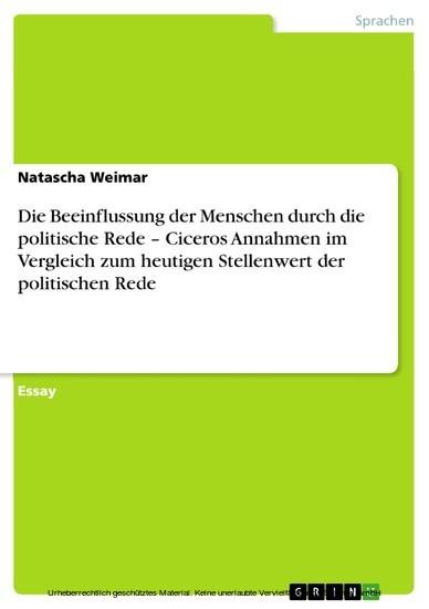 Die Beeinflussung der Menschen durch die politische Rede - Ciceros Annahmen im Vergleich zum heutigen Stellenwert der politischen Rede - Blick ins Buch