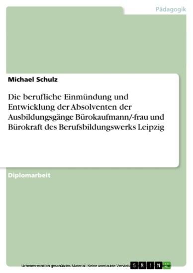Die berufliche Einmündung und Entwicklung der Absolventen der Ausbildungsgänge Bürokaufmann/-frau und Bürokraft des Berufsbildungswerks Leipzig - Blick ins Buch