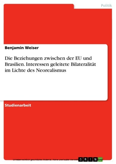 Die Beziehungen zwischen der EU und Brasilien. Interessen geleitete Bilateralität im Lichte des Neorealismus - Blick ins Buch