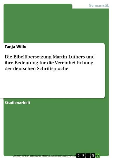 Die Bibelübersetzung Martin Luthers und ihre Bedeutung für die Vereinheitlichung der deutschen Schriftsprache - Blick ins Buch