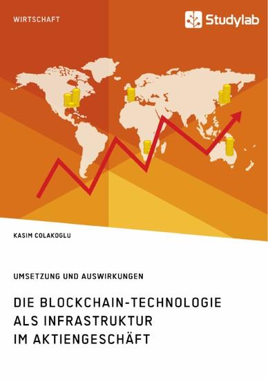 Die Blockchain-Technologie als Infrastruktur im Aktiengeschäft. Umsetzung und Auswirkungen - Blick ins Buch