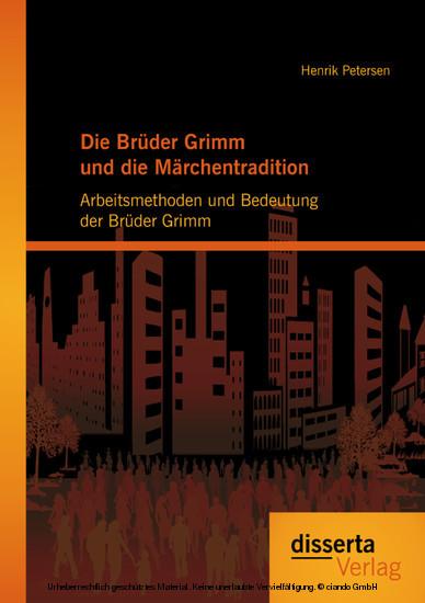 Die Brüder Grimm und die Märchentradition: Arbeitsmethoden und Bedeutung der Brüder Grimm - Blick ins Buch