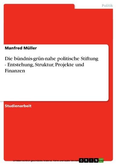 Die bündnis-grün-nahe politische Stiftung - Entstehung, Struktur, Projekte und Finanzen - Blick ins Buch