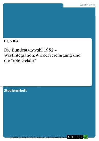 Die Bundestagswahl 1953 - Westintegration, Wiedervereinigung und die 'rote Gefahr' - Blick ins Buch