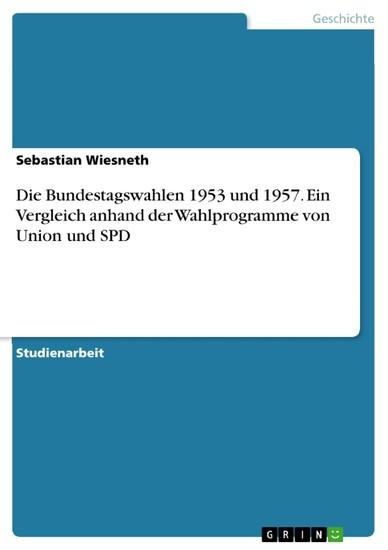 Die Bundestagswahlen 1953 und 1957. Ein Vergleich anhand der Wahlprogramme von Union und SPD - Blick ins Buch