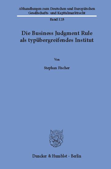 Die Business Judgment Rule als typübergreifendes Institut. - Blick ins Buch