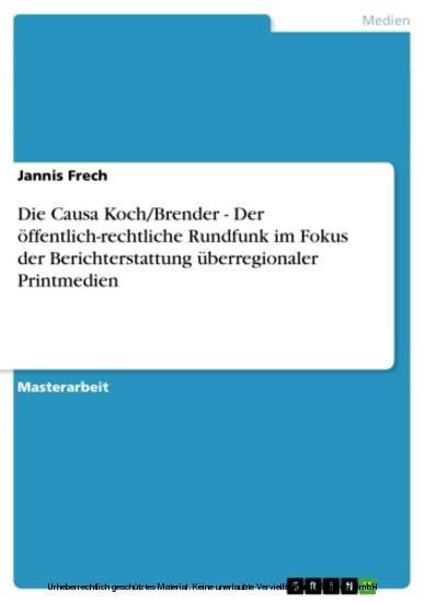 Die Causa Koch/Brender - Der öffentlich-rechtliche Rundfunk im Fokus der Berichterstattung überregionaler Printmedien - Blick ins Buch