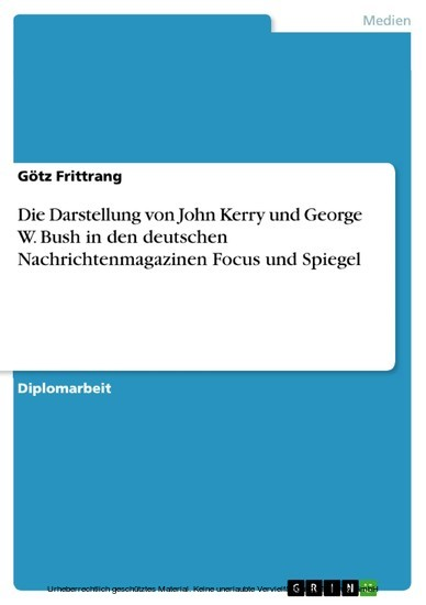 Die Darstellung von John Kerry und George W. Bush in den deutschen Nachrichtenmagazinen Focus und Spiegel - Blick ins Buch