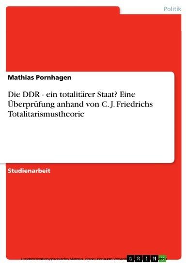 Die DDR - ein totalitärer Staat? Eine Überprüfung anhand von C. J. Friedrichs Totalitarismustheorie - Blick ins Buch