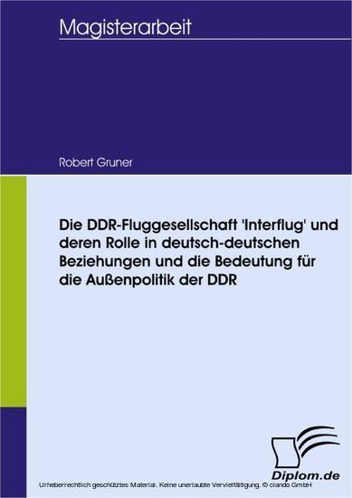 Die DDR-Fluggesellschaft 'Interflug' und deren Rolle in deutsch-deutschen Beziehungen und die Bedeutung für die Außenpolitik der DDR - Blick ins Buch