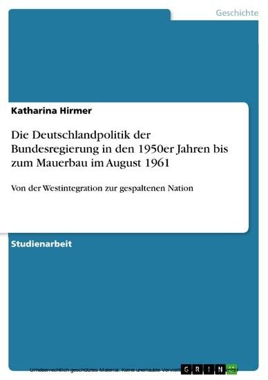 Die Deutschlandpolitik der Bundesregierung in den 1950er Jahren bis zum Mauerbau im August 1961 - Blick ins Buch