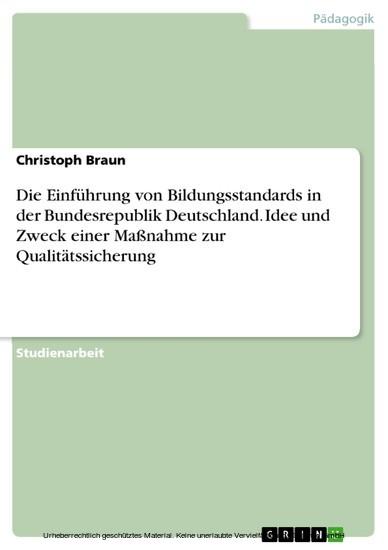 Die Einführung von Bildungsstandards in der Bundesrepublik Deutschland. Idee und Zweck einer Maßnahme zur Qualitätssicherung - Blick ins Buch