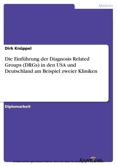 Die Einführung der Diagnosis Related Groups (DRGs) in den USA und Deutschland am Beispiel zweier Kliniken - Blick ins Buch