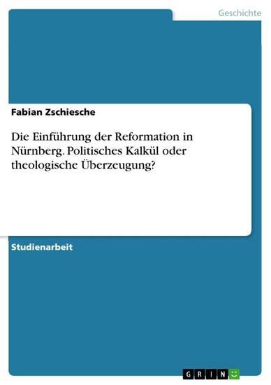 Die Einführung der Reformation in Nürnberg. Politisches Kalkül oder theologische Überzeugung? - Blick ins Buch