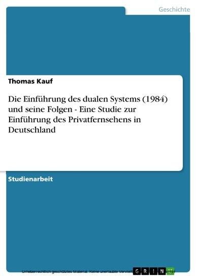 Die Einführung des dualen Systems (1984) und seine Folgen - Eine Studie zur Einführung des Privatfernsehens in Deutschland - Blick ins Buch