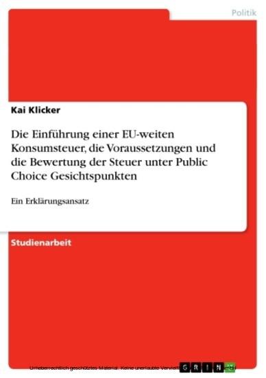 Die Einführung einer EU-weiten Konsumsteuer, die Voraussetzungen und die Bewertung der Steuer unter Public Choice Gesichtspunkten - Blick ins Buch