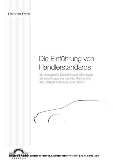 Die Einführung von Händlerstandards für erfolgreiche Modell-Neueinführungen als eine Corporate Identity-Maßnahme am Beispiel der Mazda Austria GmbH - Blick ins Buch